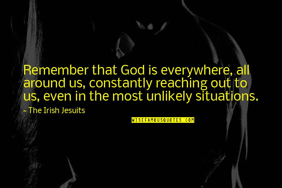 The Irish Quotes By The Irish Jesuits: Remember that God is everywhere, all around us,