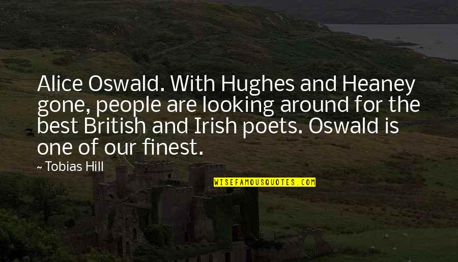 The Irish Quotes By Tobias Hill: Alice Oswald. With Hughes and Heaney gone, people