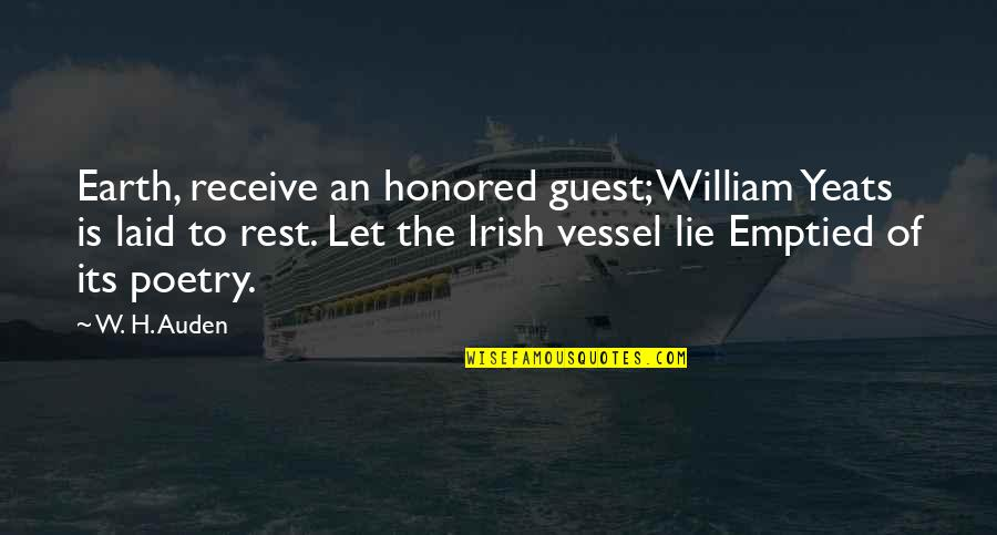 The Irish Quotes By W. H. Auden: Earth, receive an honored guest; William Yeats is