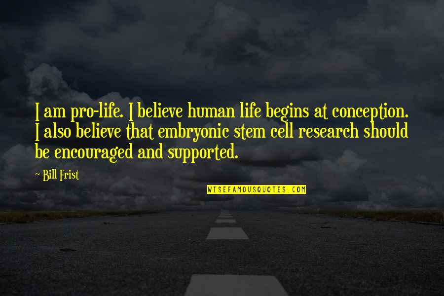 The Jerusalem Duality Quotes By Bill Frist: I am pro-life. I believe human life begins