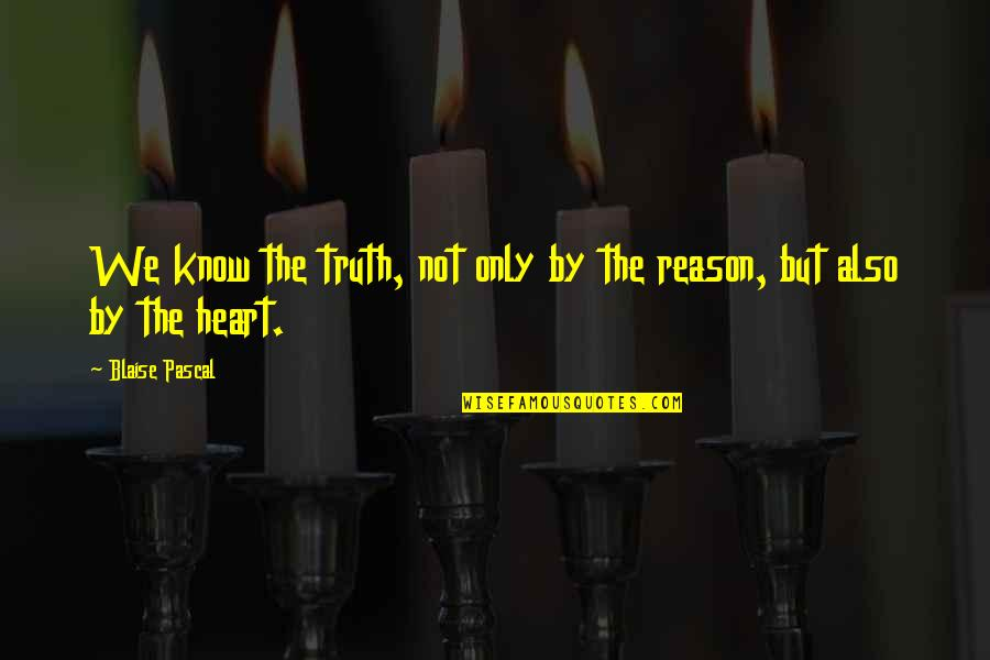 The Jerusalem Duality Quotes By Blaise Pascal: We know the truth, not only by the