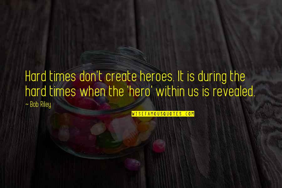 The Joys Of Summer Quotes By Bob Riley: Hard times don't create heroes. It is during