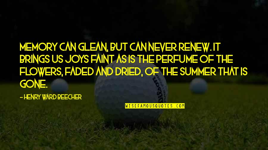 The Joys Of Summer Quotes By Henry Ward Beecher: Memory can glean, but can never renew. It