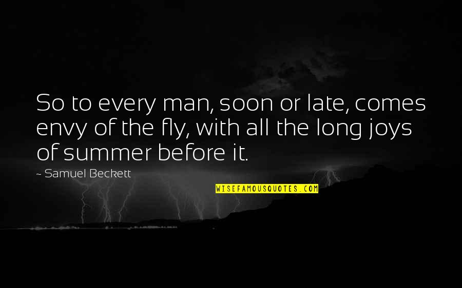The Joys Of Summer Quotes By Samuel Beckett: So to every man, soon or late, comes