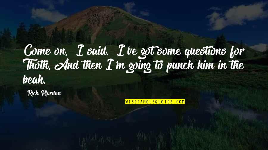 """The Kane Chronicles Sadie Quotes By Rick Riordan: Come on,"""" I said. """"I've got some questions"""
