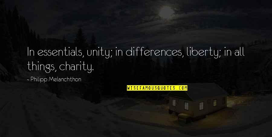 The King And I Master Little Quotes By Philipp Melanchthon: In essentials, unity; in differences, liberty; in all