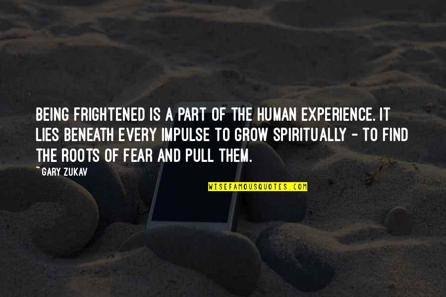 The Kraken Wakes Quotes By Gary Zukav: Being frightened is a part of the human