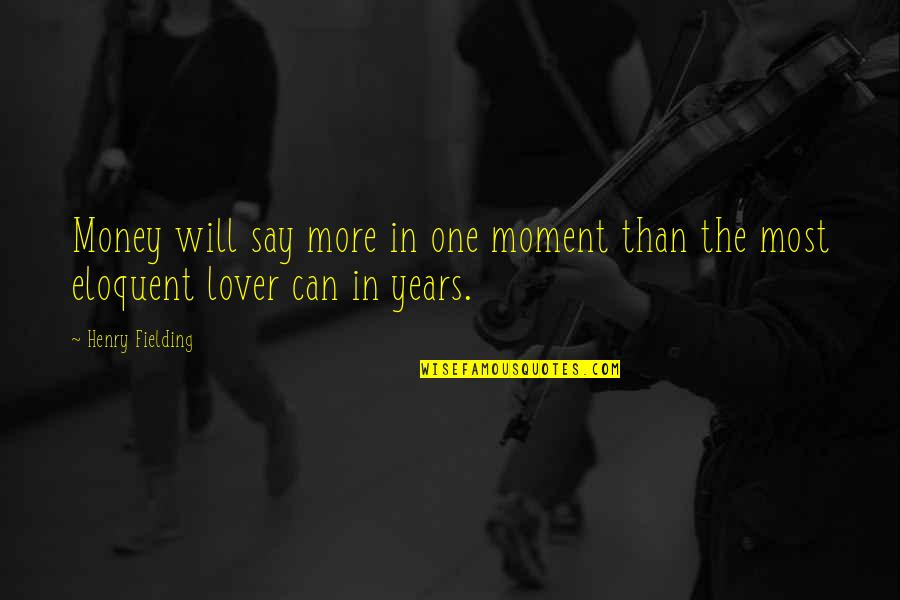 The Kraken Wakes Quotes By Henry Fielding: Money will say more in one moment than