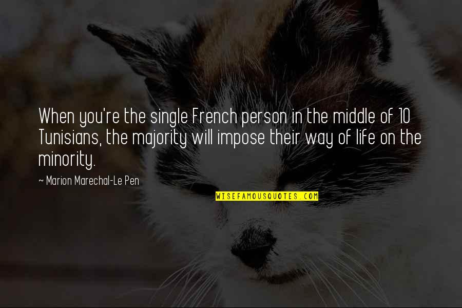 The Kraken Wakes Quotes By Marion Marechal-Le Pen: When you're the single French person in the