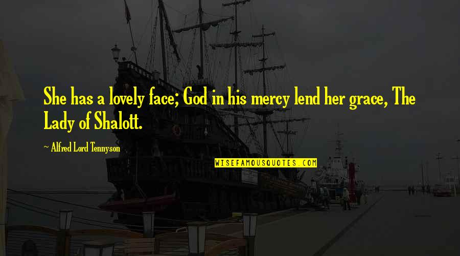 The Lady Of Shalott Quotes By Alfred Lord Tennyson: She has a lovely face; God in his