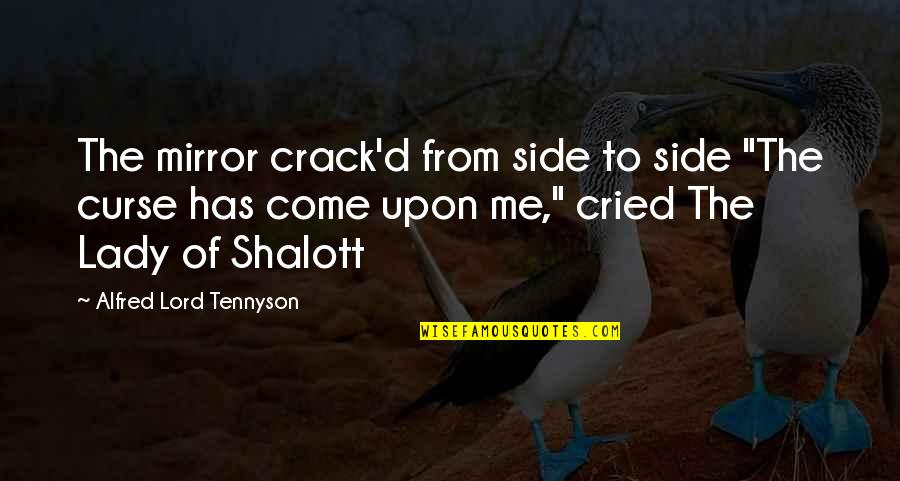 """The Lady Of Shalott Quotes By Alfred Lord Tennyson: The mirror crack'd from side to side """"The"""