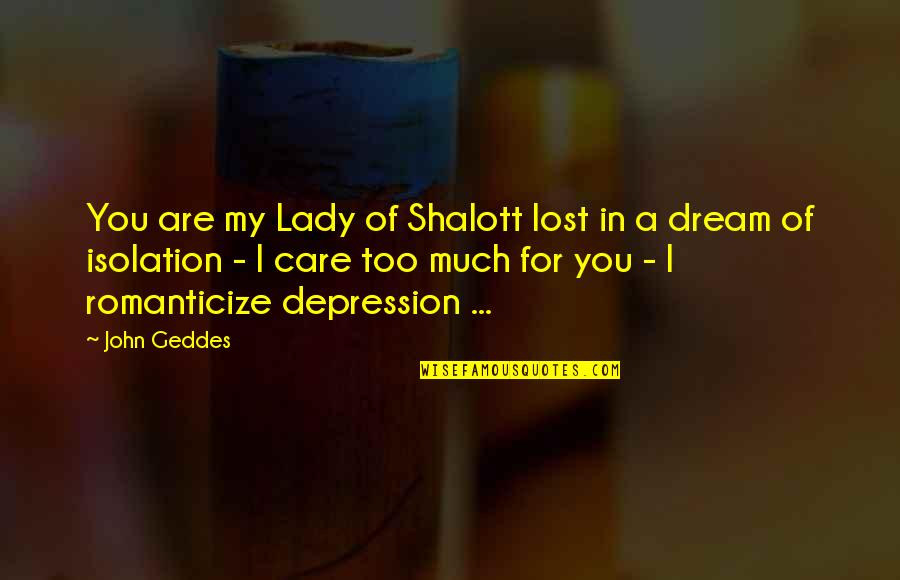 The Lady Of Shalott Quotes By John Geddes: You are my Lady of Shalott lost in