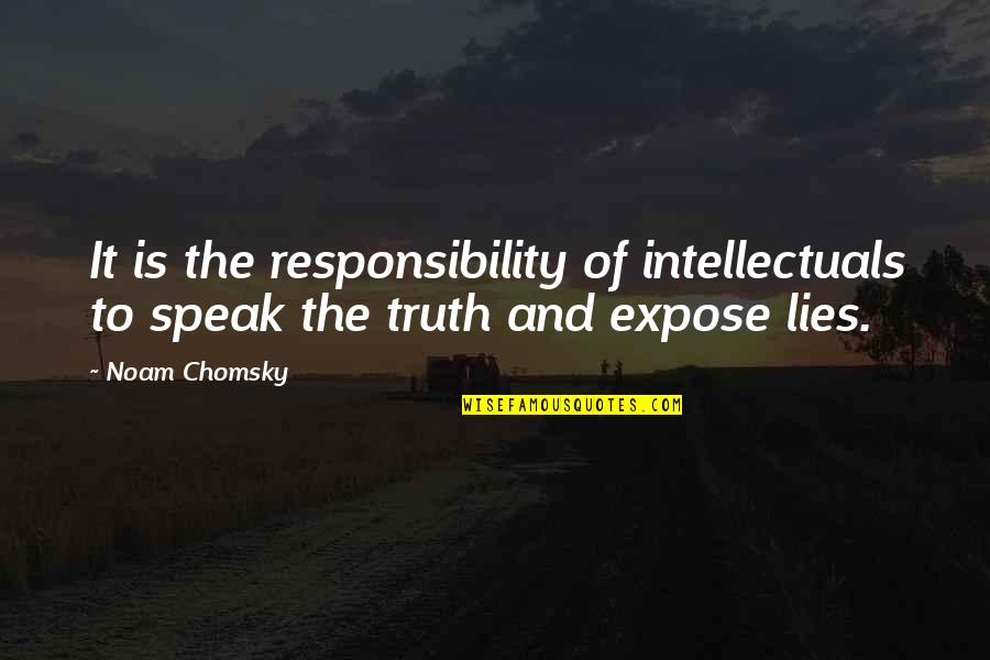 The Lady Vanishes Quotes By Noam Chomsky: It is the responsibility of intellectuals to speak