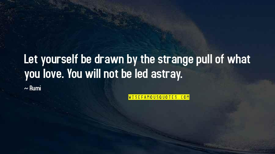 The Lady Vanishes Quotes By Rumi: Let yourself be drawn by the strange pull