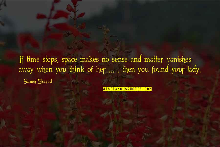 The Lady Vanishes Quotes By Sameh Elsayed: If time stops, space makes no sense and