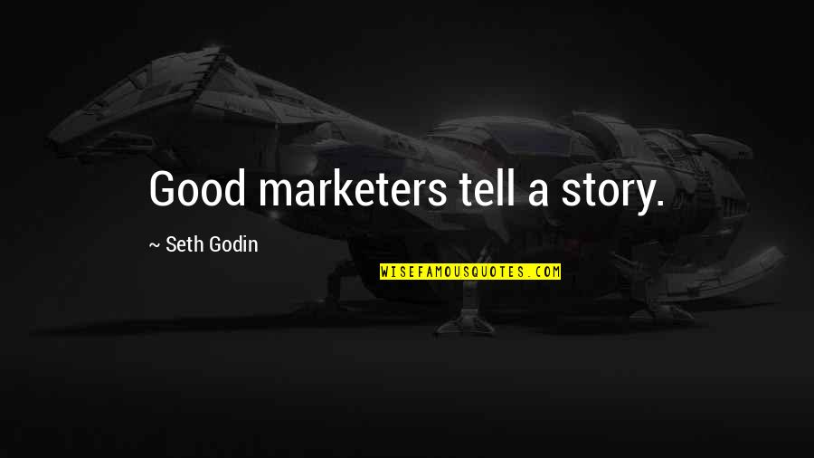 The Lady Vanishes Quotes By Seth Godin: Good marketers tell a story.