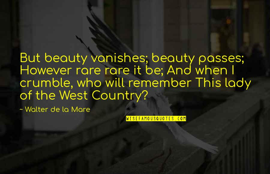 The Lady Vanishes Quotes By Walter De La Mare: But beauty vanishes; beauty passes; However rare rare