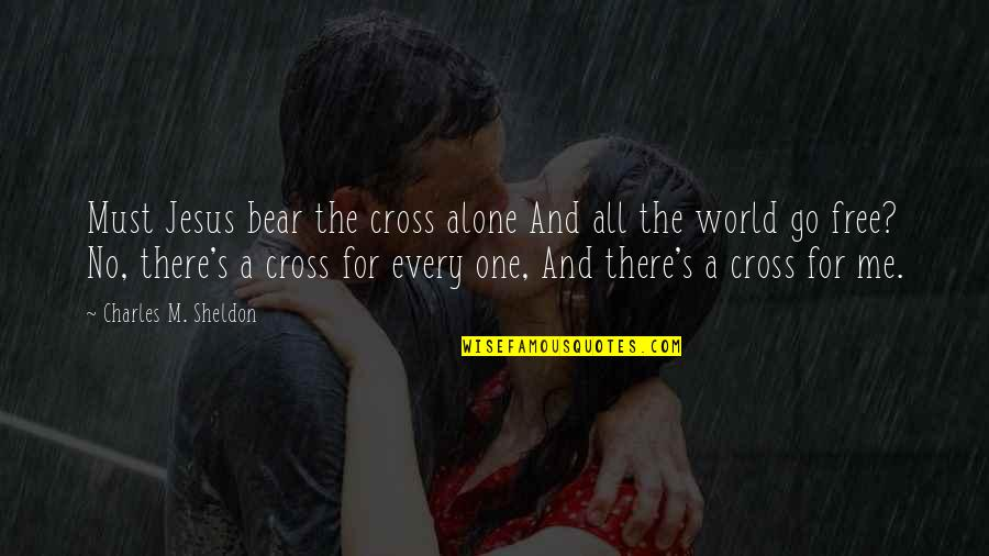 The Lake House Quotes By Charles M. Sheldon: Must Jesus bear the cross alone And all