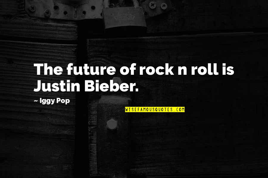 The Lake House Quotes By Iggy Pop: The future of rock n roll is Justin