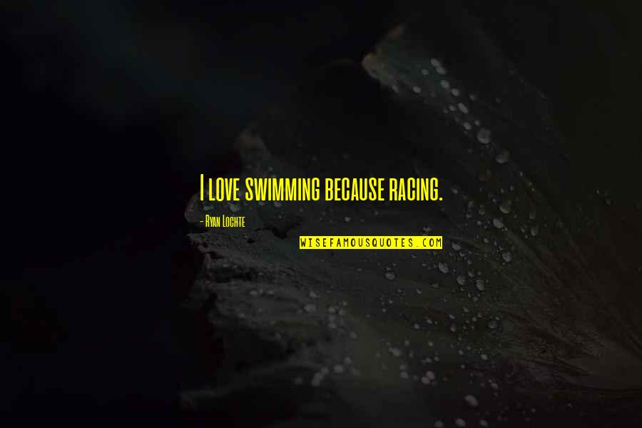 The Lake House Quotes By Ryan Lochte: I love swimming because racing.