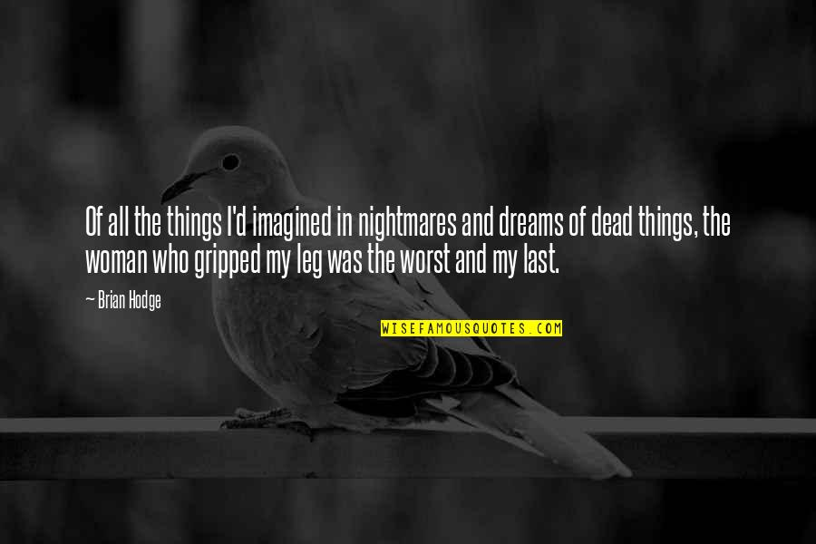 The Last Leg Quotes By Brian Hodge: Of all the things I'd imagined in nightmares