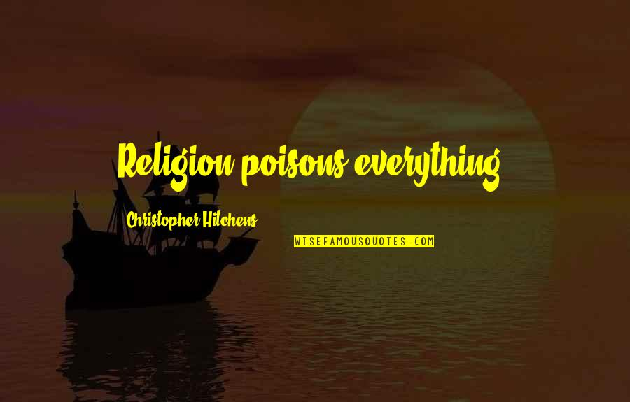 The Last Leg Quotes By Christopher Hitchens: Religion poisons everything.