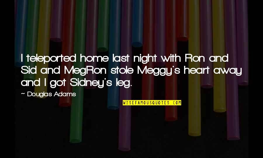 The Last Leg Quotes By Douglas Adams: I teleported home last night with Ron and