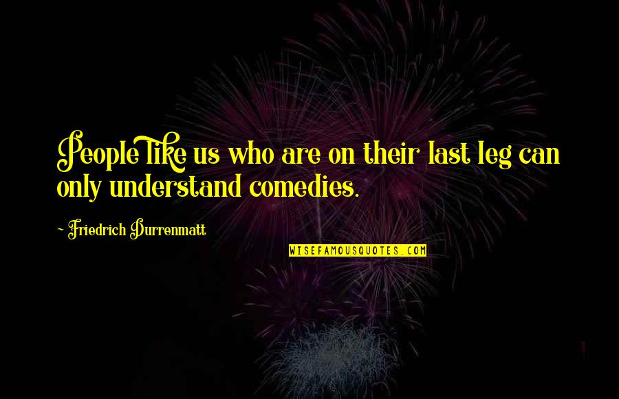 The Last Leg Quotes By Friedrich Durrenmatt: People like us who are on their last