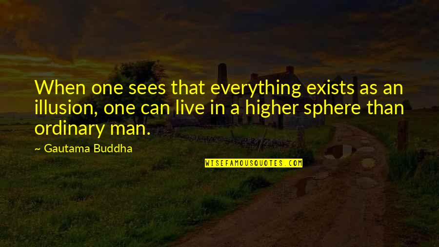 The Last Leg Quotes By Gautama Buddha: When one sees that everything exists as an