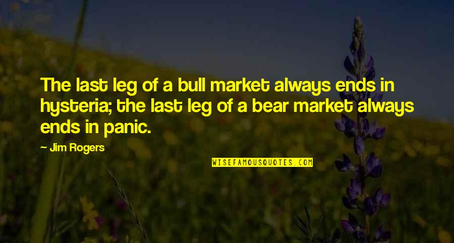 The Last Leg Quotes By Jim Rogers: The last leg of a bull market always