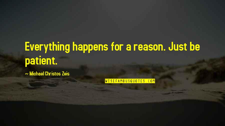 The Last Leg Quotes By Michael Christos Zeis: Everything happens for a reason. Just be patient.