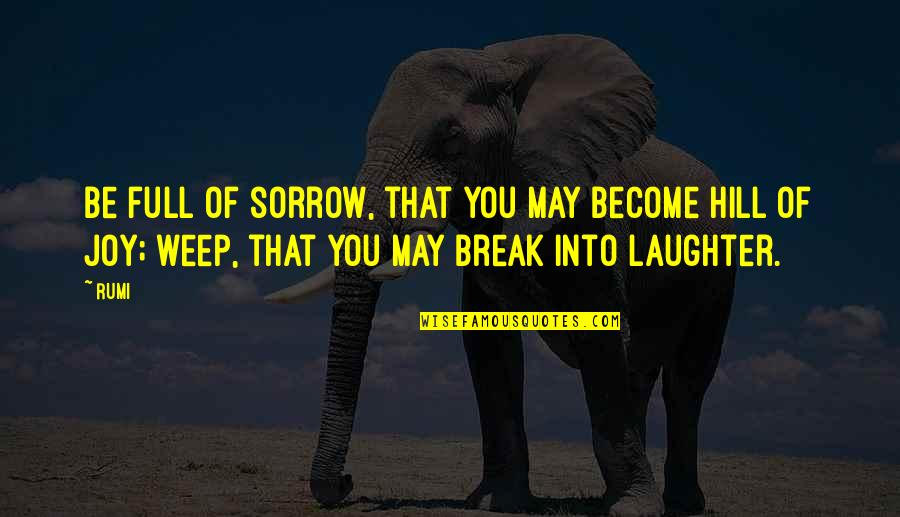 The Last Leg Quotes By Rumi: Be full of sorrow, that you may become