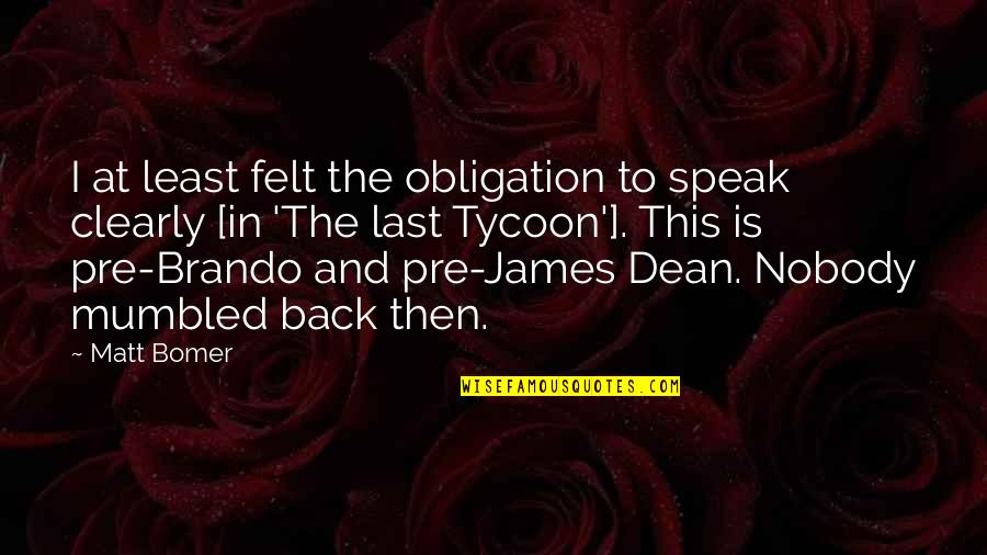 The Last Tycoon Quotes By Matt Bomer: I at least felt the obligation to speak