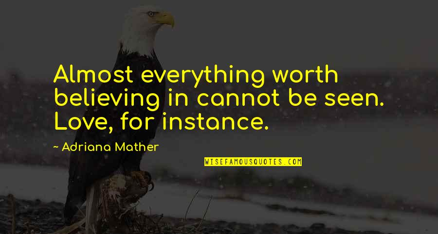 The Last Word Movie Quotes By Adriana Mather: Almost everything worth believing in cannot be seen.