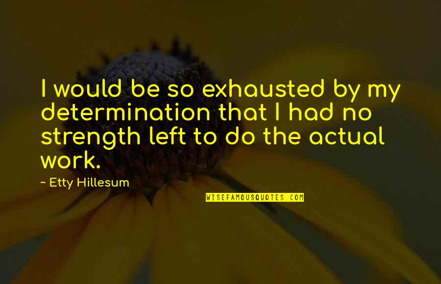 The Last Word Movie Quotes By Etty Hillesum: I would be so exhausted by my determination
