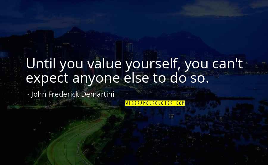 The Last Word Movie Quotes By John Frederick Demartini: Until you value yourself, you can't expect anyone