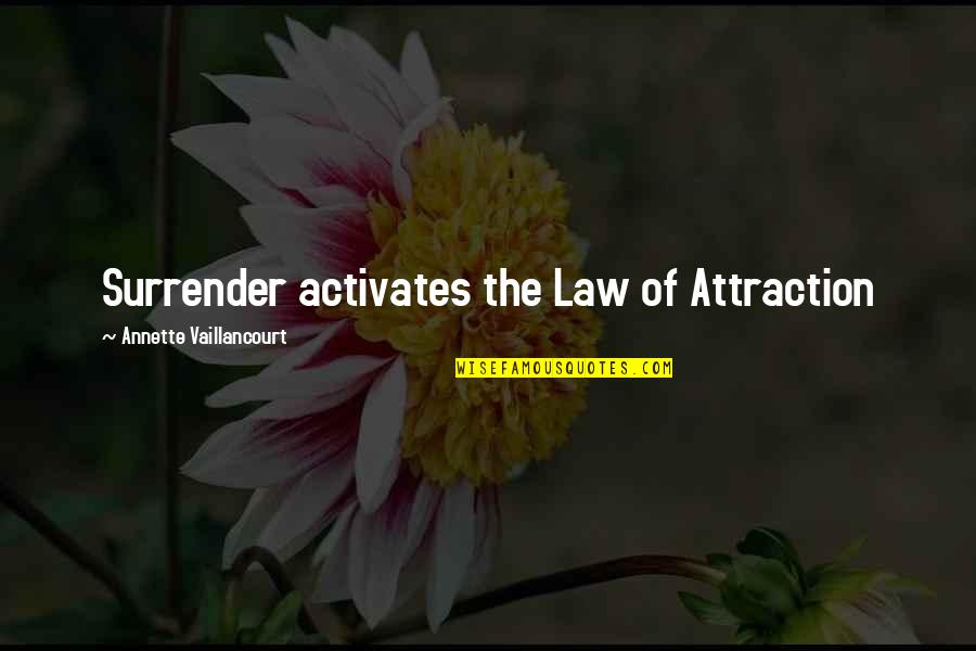 The Law Of Attraction Quotes By Annette Vaillancourt: Surrender activates the Law of Attraction