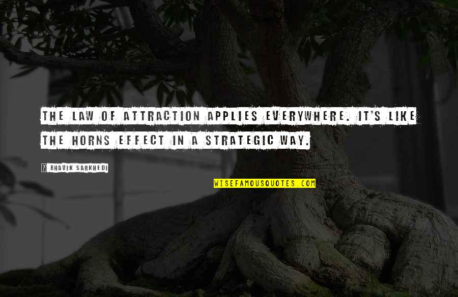 The Law Of Attraction Quotes By Bhavik Sarkhedi: The law of attraction applies everywhere. It's like