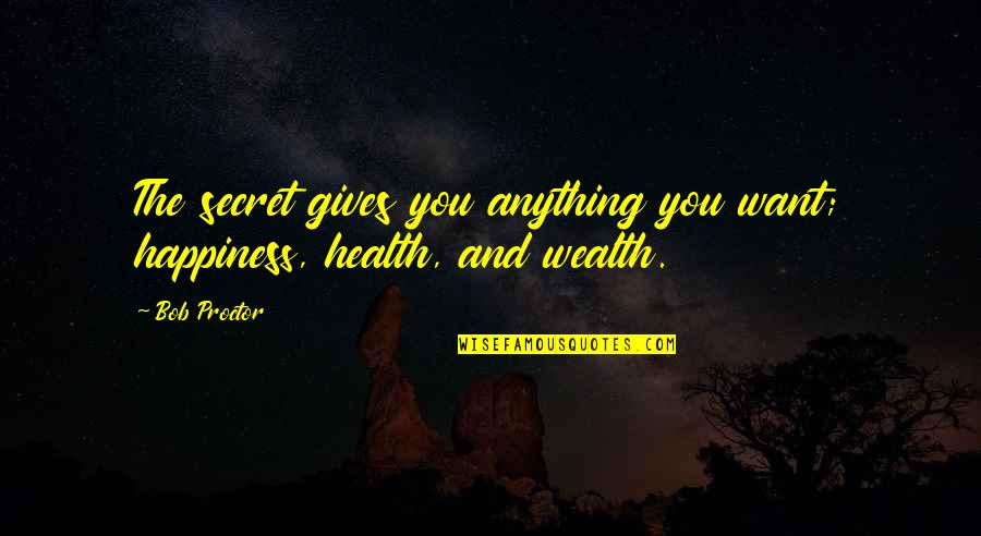 The Law Of Attraction Quotes By Bob Proctor: The secret gives you anything you want; happiness,