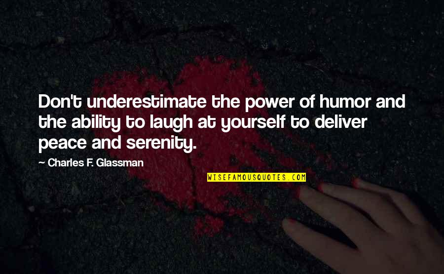 The Law Of Attraction Quotes By Charles F. Glassman: Don't underestimate the power of humor and the