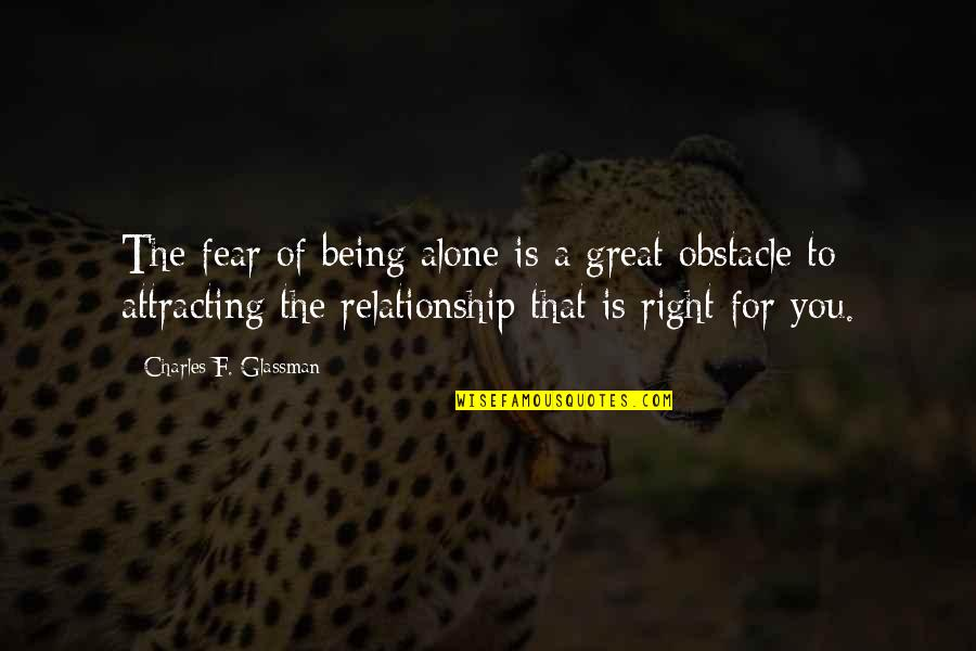 The Law Of Attraction Quotes By Charles F. Glassman: The fear of being alone is a great