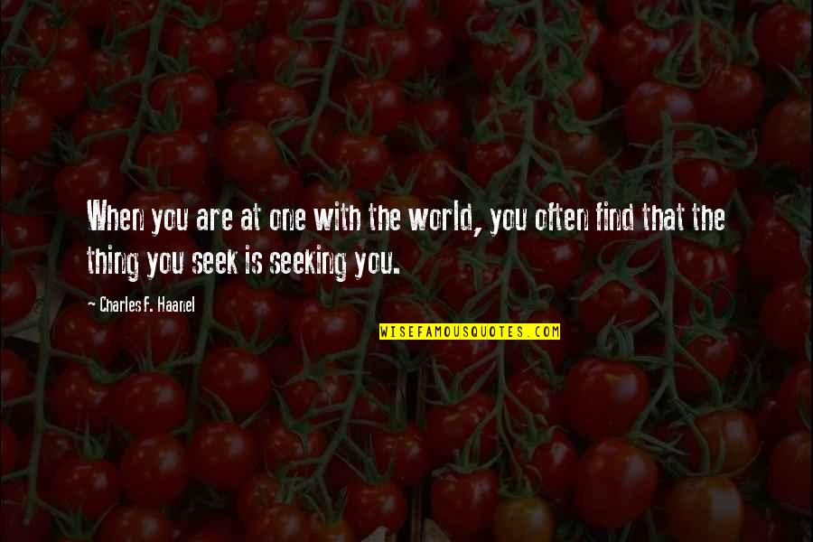 The Law Of Attraction Quotes By Charles F. Haanel: When you are at one with the world,