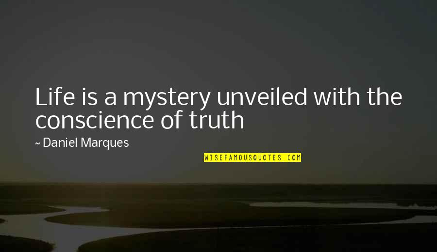 The Law Of Attraction Quotes By Daniel Marques: Life is a mystery unveiled with the conscience