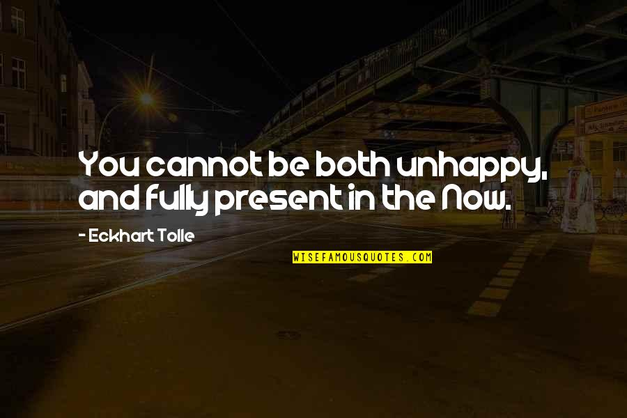 The Law Of Attraction Quotes By Eckhart Tolle: You cannot be both unhappy, and fully present