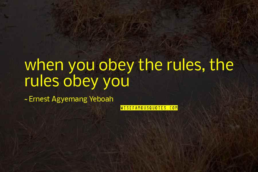 The Law Of Attraction Quotes By Ernest Agyemang Yeboah: when you obey the rules, the rules obey