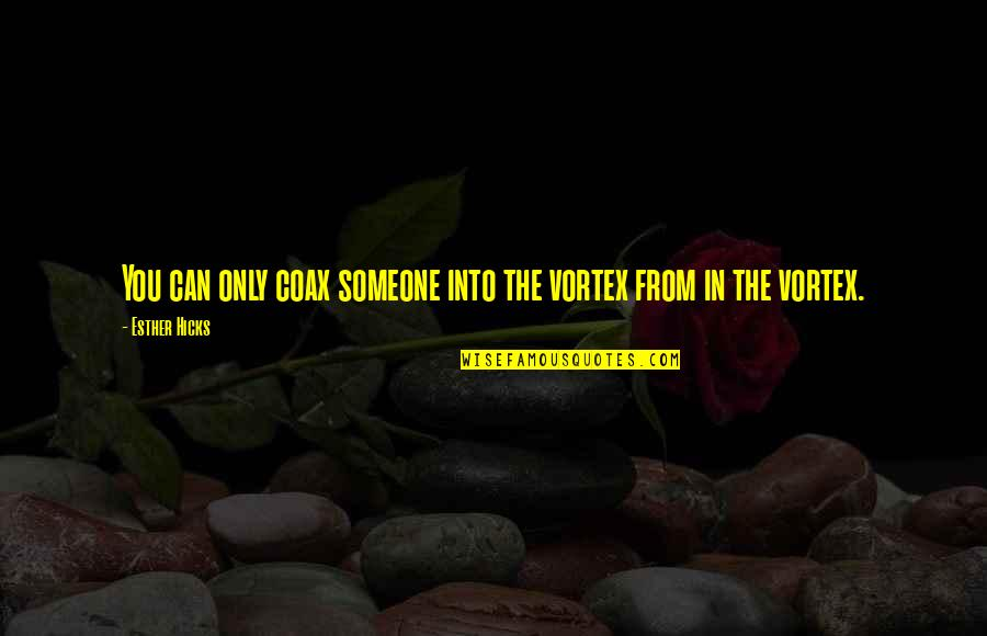 The Law Of Attraction Quotes By Esther Hicks: You can only coax someone into the vortex