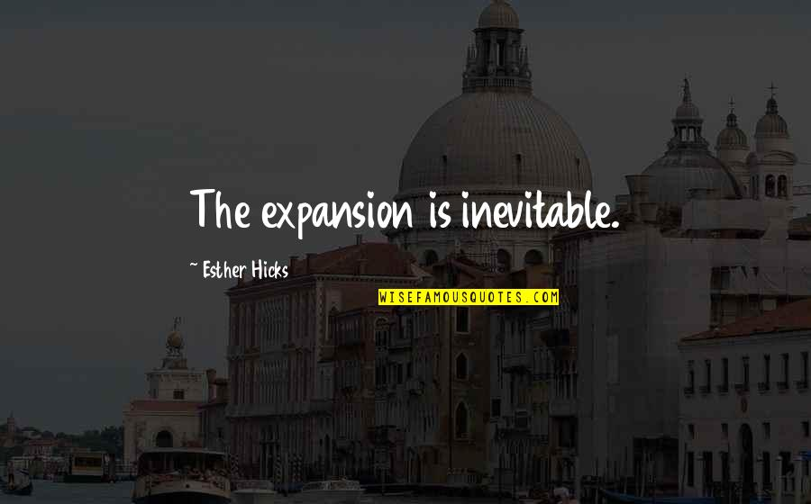 The Law Of Attraction Quotes By Esther Hicks: The expansion is inevitable.