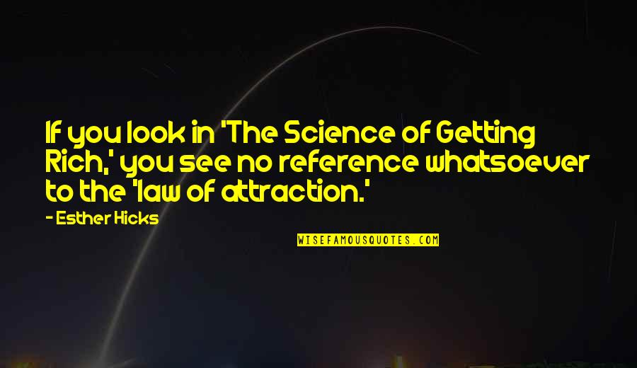 The Law Of Attraction Quotes By Esther Hicks: If you look in 'The Science of Getting
