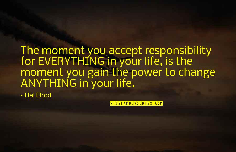 The Law Of Attraction Quotes By Hal Elrod: The moment you accept responsibility for EVERYTHING in