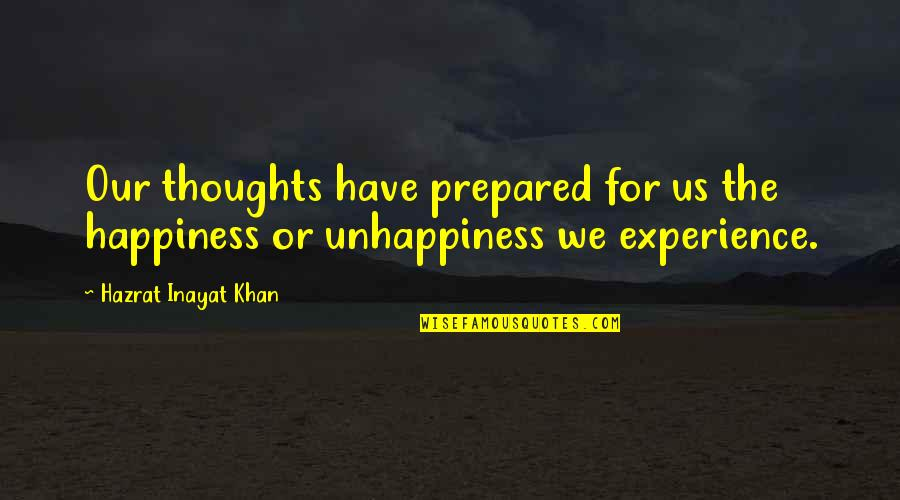 The Law Of Attraction Quotes By Hazrat Inayat Khan: Our thoughts have prepared for us the happiness
